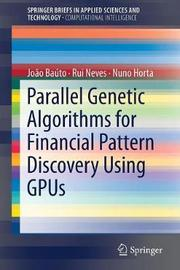 Parallel Genetic Algorithms for Financial Pattern Discovery Using GPUs by Joao Bauto
