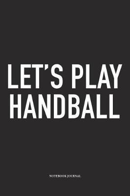 Let's Play Handball by Getthread Handball Journals