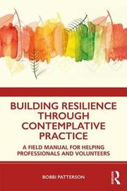 Building Resilience Through Contemplative Practice by Bobbi Patterson