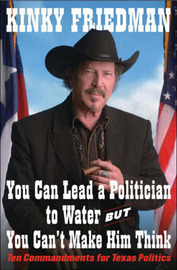 You Can Lead a Politician to Water, But You Can't Make Him Think by Kinky Friedman image