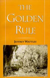 The Golden Rule by Jeffrey Wattles