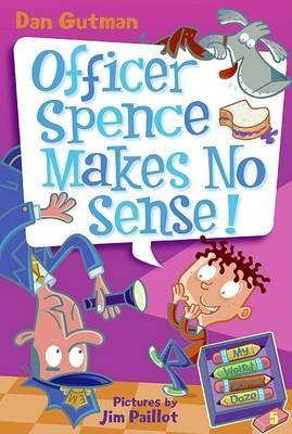 My Weird School Daze #5: Officer Spence Makes No Sense! by Dan Gutman image