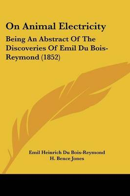 On Animal Electricity: Being An Abstract Of The Discoveries Of Emil Du Bois-Reymond (1852) by Emil Heinrich Du Bois-Reymond image