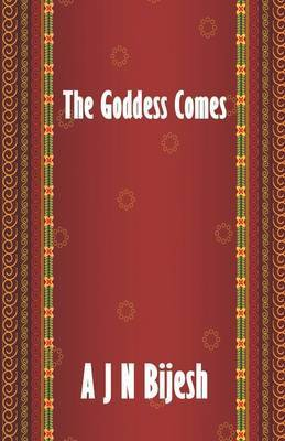 The Goddess Comes by A J N Bijesh