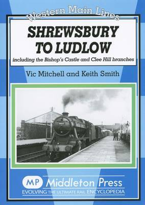 Shrewsbury to Ludlow: Including the Bishop's Castle and Clee Hill Branches by Vic Mitchell image