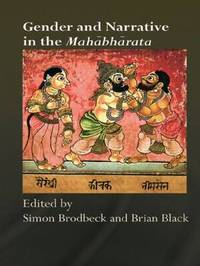 Gender and Narrative in the Mahabharata by Brian Black