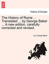 The History of Rome ... Translated ... by George Baker ... a New Edition, Carefully Corrected and Revised. Vol. II by . Livy