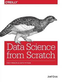 Data Science from Scratch by Joel Grus