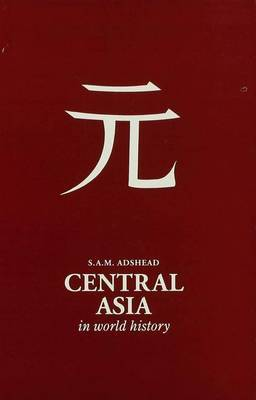 Central Asia in World History by S. A.M. Adshead