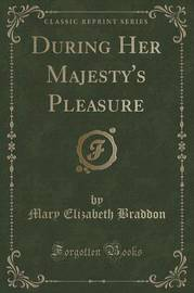 During Her Majesty's Pleasure (Classic Reprint) by Mary , Elizabeth Braddon