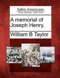 A Memorial of Joseph Henry. by William B Taylor