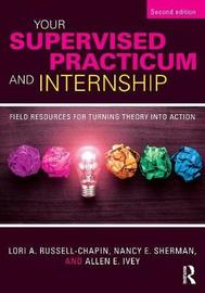 Your Supervised Practicum and Internship by Lori A. Russell-Chapin