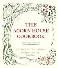 The Acorn House Cookbook by Arthur Potts Dawson