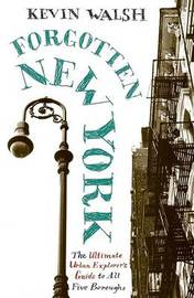 Forgotten New York by Kevin Walsh