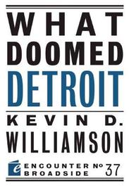 What Doomed Detroit by Kevin D Williamson