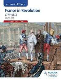 Access to History: France in Revolution 1774-1815 Fifth Edition by Dylan Rees