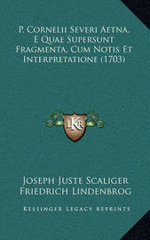 P. Cornelii Severi Aetna, E Quae Supersunt Fragmenta, Cum Notis Et Interpretatione (1703) by Friedrich Lindenbrog