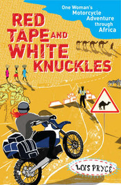 Red Tape and White Knuckles: One Woman's Motorcycle Adventure Through Africa by Lois Pryce image