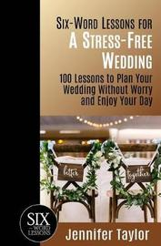 Six-Word Lessons for a Stress-Free Wedding by Jennifer Taylor