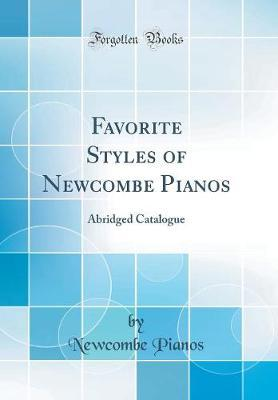 Favorite Styles of Newcombe Pianos by Newcombe Pianos