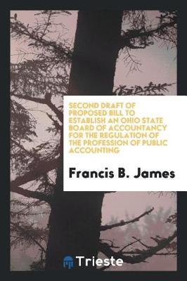 Second Draft of Proposed Bill to Establish an Ohio State Board of Accountancy for the Regulation of the Profession of Public Accounting by Francis B. James