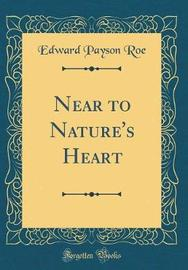 Near to Nature's Heart (Classic Reprint) by Edward Payson Roe image