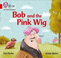 Bob and the Pink Wig by Zoe Clarke