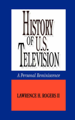 History of U.S. Television by Lawrence H. Rogers II image