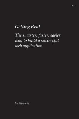 Getting Real: The Smarter, Faster, Easier Way to Build a Successful Web Application by 37signals