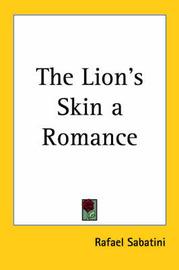 The Lion's Skin a Romance by Rafael Sabatini image