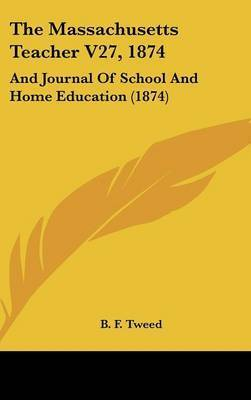 The Massachusetts Teacher V27, 1874: And Journal of School and Home Education (1874)