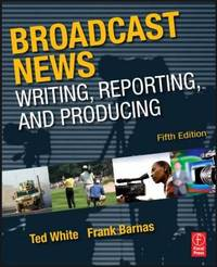 Broadcast News Writing, Reporting, and Producing by Frank Barnas image