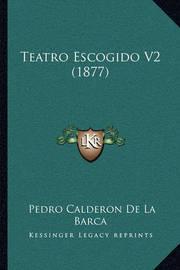 Teatro Escogido V2 (1877) Teatro Escogido V2 (1877) by Pedro Calderon de la Barca
