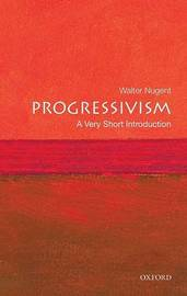 Progressivism: A Very Short Introduction by Walter Nugent image