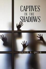 Captives in the Shadows by Steven R Green image