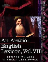 An Arabic-English Lexicon (in Eight Volumes), Vol. VII by Edward W Lane