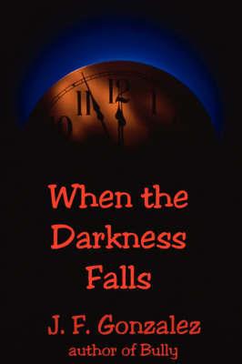 When the Darkness Falls by J.F. Gonzalez
