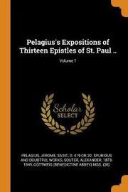 Pelagius's Expositions of Thirteen Epistles of St. Paul ..; Volume 1 by Pelagius