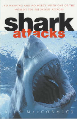 Shark Attacks: Over 250 Terrifying True Accounts of Shark Attacks Worldwide by Alex MacCormick image