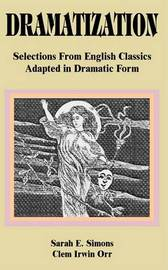Dramatization: Selections from English Classics Adapted in Dramatic Form by Sarah E. Simons image