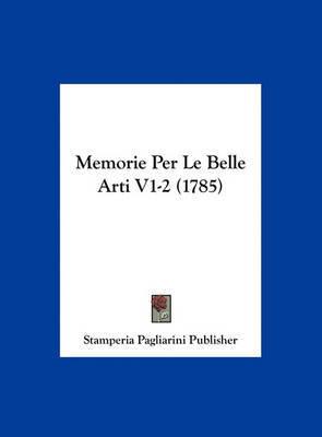 Memorie Per Le Belle Arti V1-2 (1785) by Pagliarini Publisher Stamperia Pagliarini Publisher image