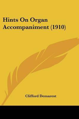Hints on Organ Accompaniment (1910) by Clifford Demarest image