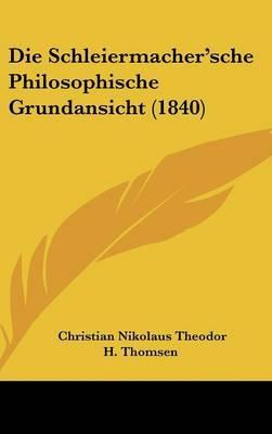 Die Schleiermacher'sche Philosophische Grundansicht (1840) by Christian Nikolaus Theodor H Thomsen image