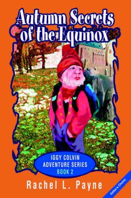 Autumn Secrets of the Equinox: Iggy Colvin Adventure Series Book 2 by Rachel L Payne
