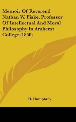 Memoir Of Reverend Nathan W. Fiske, Professor Of Intellectual And Moral Philosophy In Amherst College (1850) by H Humphrey image