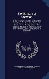 The History of Creation by Edwin Ray Lankester