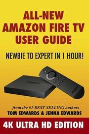 All-New Amazon Fire TV User Guide - Newbie to Expert in 1 Hour!: 4k Ultra HD Edition by Tom Edwards image