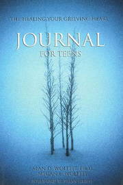 Healing Your Grieving Heart Journal for Teens by Alan D Wolfelt