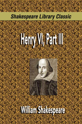Henry VI, Part III (Shakespeare Library Classic) by William Shakespeare