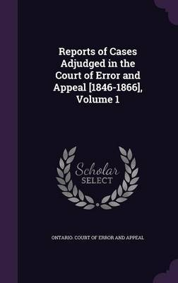 Reports of Cases Adjudged in the Court of Error and Appeal [1846-1866], Volume 1